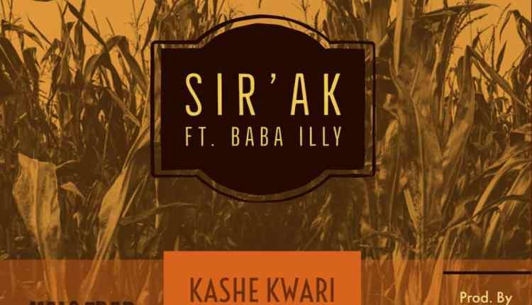 Sir`AK Ft Baba ILLy Kashe Kwari