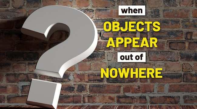 When objects appear out of nowhere