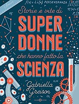 Storie e vite di Super donne che hanno fatto la scienza