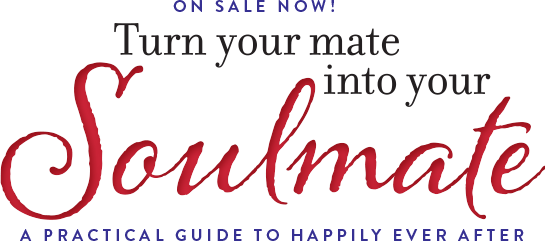 Coming 12.29.15 - Turn Your Mate into Your Soulmate - A Practical Guide to Happily Ever After