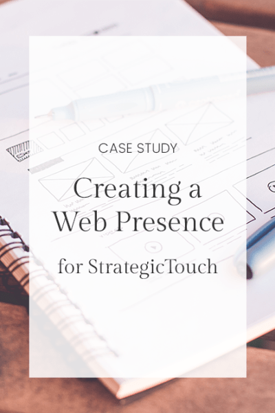 Case Study: Creating a Web Presence for StrategicTouch