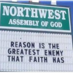 Anti-Intellectual Church Signs - Reason is the greatest enemy that faith has