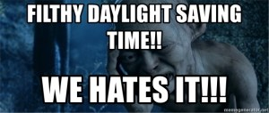 Filthy daylight saving time! We hates it!!!