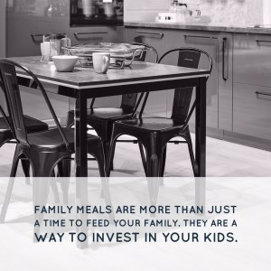 Family meals are more than just a time to feed your family. They are a way to invest in your kids.