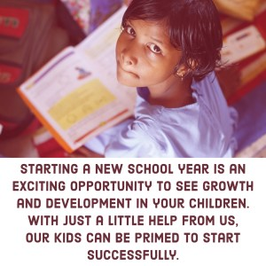 Starting a new school year is an exciting opportunity to see growth and development in your children. With just a little help from us, our kids can be primed to start successfully.