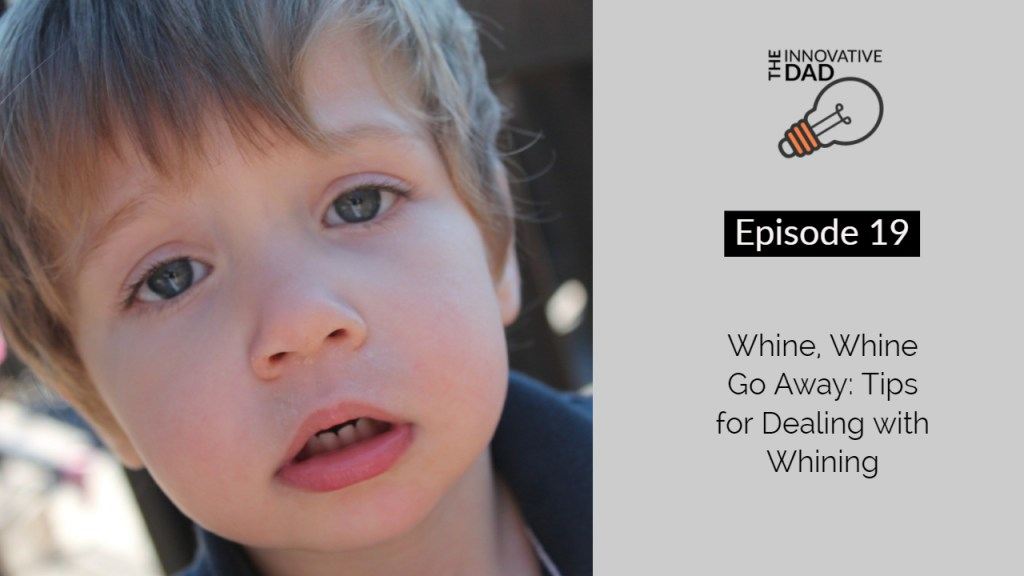 Parenting Strategy Video - Whine, Whine, Go Away! Tips for Handling Whining