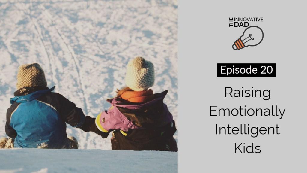 Parenting Strategy Video - Raising Emotionally Intelligent Kids