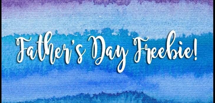 Father's Day Freebie!