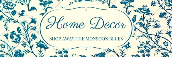 Home Decor: Shopping Away the Monsoon Blues