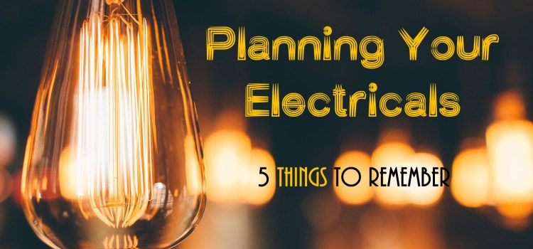 Electrical Plan: 5 Things to Remember