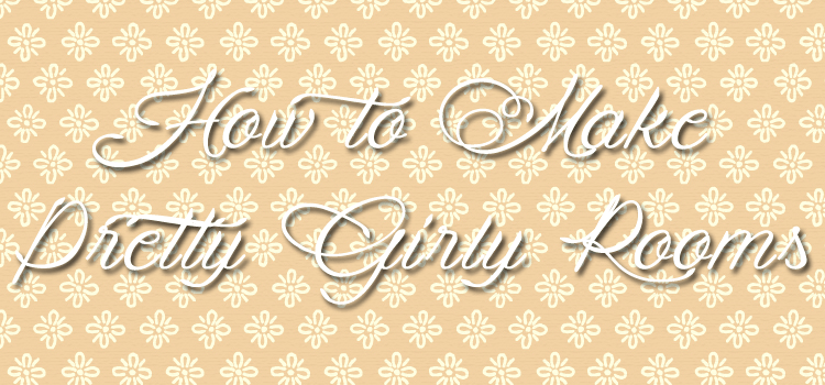 How to Make Pretty Girly Rooms That Are Not Pink