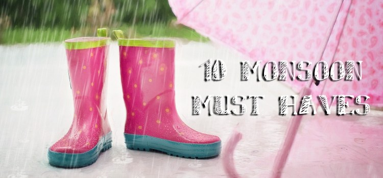 10 Monsoon Must Haves