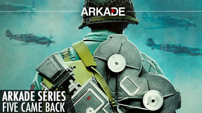 Arkade Séries: Five Came Back e uma grande aula sobre cinema e a Segunda Guerra