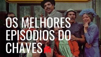 Melhores Episódios do Chaves