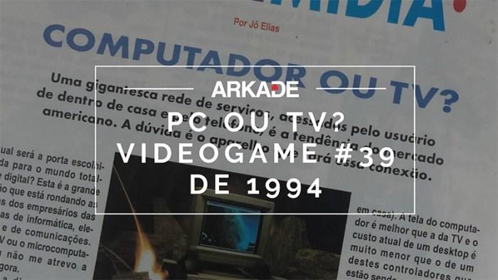 #TBTArkade - Revista Videogame de 1994 falava sobre a porta de entrada do mundo online: PC ou TV?
