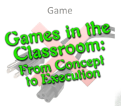 Games in the Classroom – From Concept to Execution