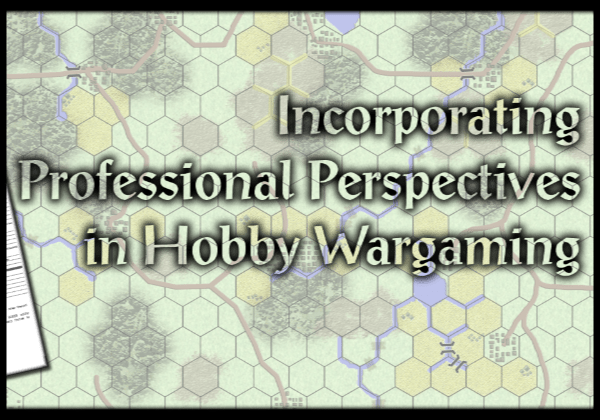 Incorporating Professional Perspectives in Hobby Wargaming, with GUWS