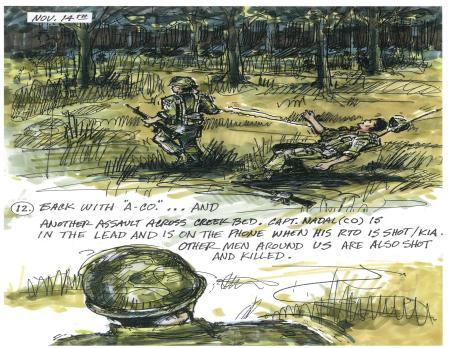 """Back with """"A-Co.""""...and another assault across creek bed. Capt. Nadal (CO) is in the lead and is on the phone when his RTO is shot/KIA. Other men around us are also shot and killed."""