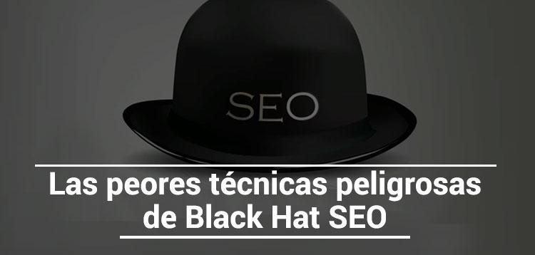 peligrosas tecnicas black hat seo