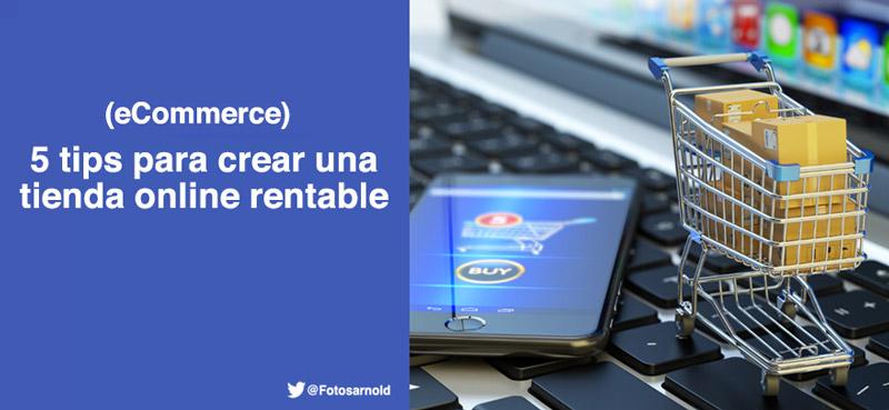 e92d70e626c 5 tips para crear una Tienda Online Rentable