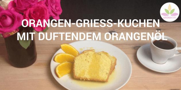Orangen-Griess-Kuchen mit Orangenöl
