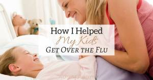 How I Helped My Kids Get Over the Flu