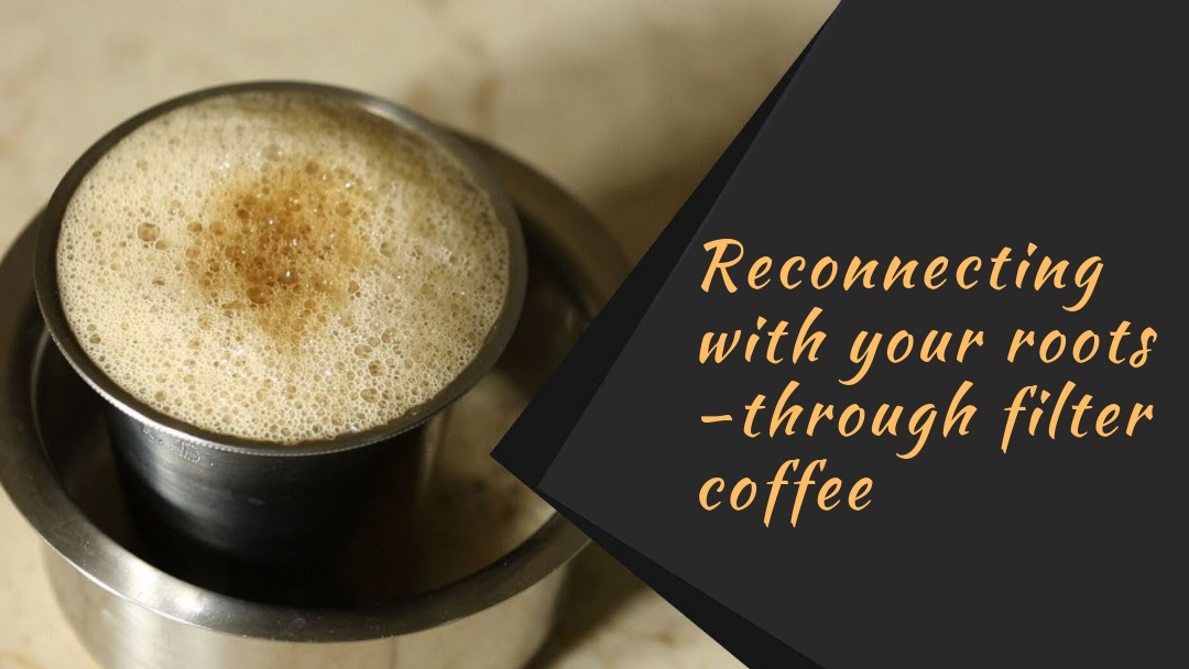 Reconnecting with your roots –through filter coffee