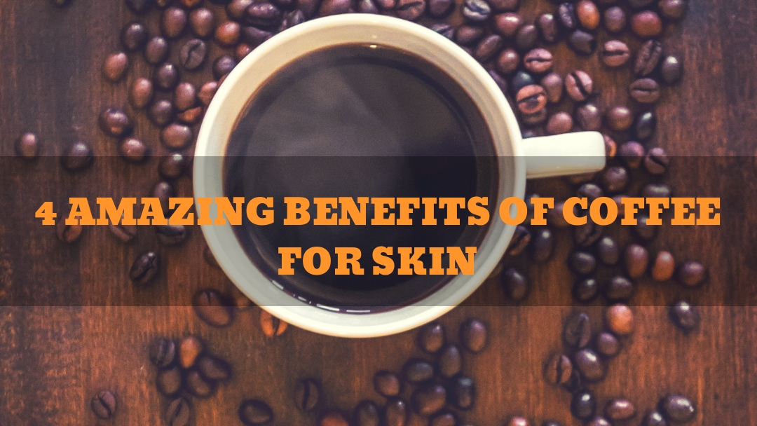 4 amazing benefits of coffee for skin