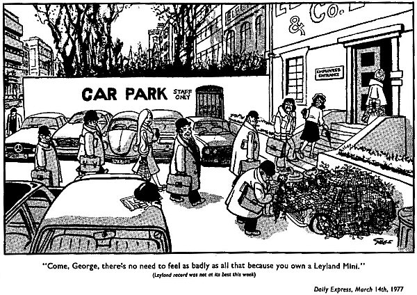 Incredible as it seems today, the Mini was quite an unloved little car by the late 1970s, thanks to the arrival of smart superminis, such as the Renault 5 and Ford Fiesta. This 1977 cartoon sums up the mood of the moment perfectly...