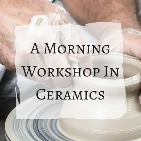 A Morning Workshop in Ceramics.