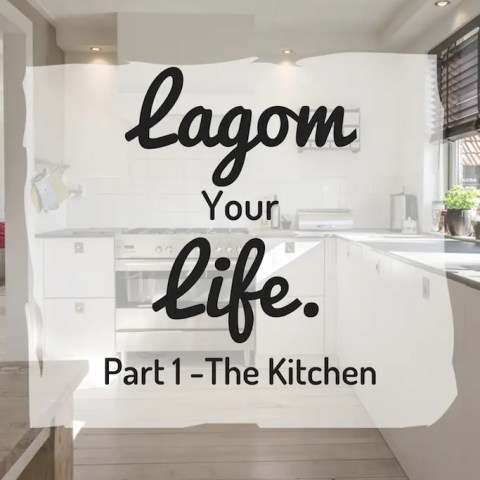 Lagom Your Life. Part 1 – The Kitchen