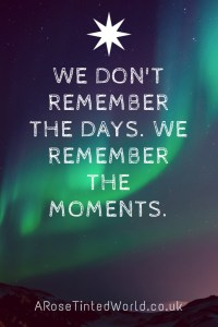 60 Positive Motivational Quotes - we don't remember the days we remember the moments
