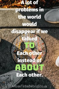 60 Positive Motivational Quotes - a lot of the world's problems would disappear if we talked to each other instead of about each other