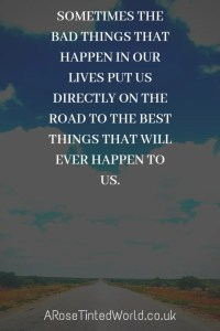 60 Positive Motivational Quotes - sometimes the bad things that happen in our lives put us on the road to the best things that will ever happen to us