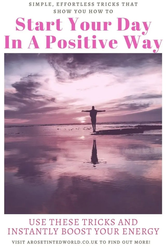 Positive Ways to Start Your Day - some effortless and simple tricks that you can do to instantly boost your mood on a morning when you wake up and get up. Use these life changing tips to instantly feel more positive, change your mindset and begin your day with a more positive energy. Tips for achieving positive thinking. Banish negativity and negative thoughts. #positivethinking #positivethoughts #positivemindset #positiveenergy #wakeup #moodboost