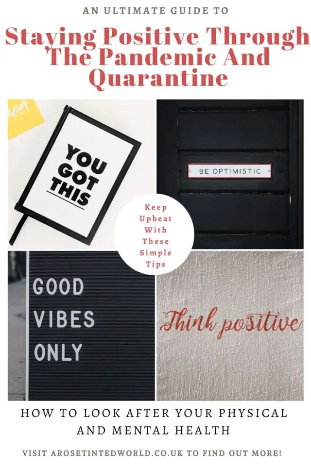 Staying Positive Through The Pandemic And Quarantine may seem an uphill battle right now. Here is my ultimate set of effortless mood boosting tips to make you feel more positive and see you through the hard times. #positivethinking #pandemic #quarantine #positivethoughts #staypositive #positivemindset #socialdistancing