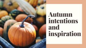 pumpkin and autumn intentions