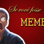 E se você fosse um meme?