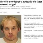 Americano é preso acusado de fazer sexo com gato
