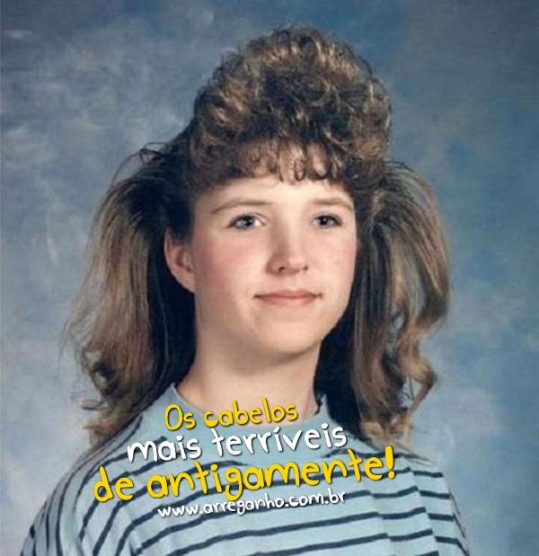 Os cabelos mais terríveis de antigamente!