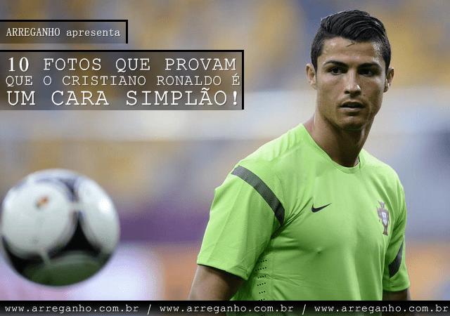 10 Fotos que provam que o Cristiano Ronaldo é um cara simplão!
