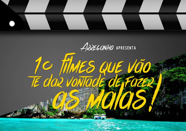 10 Filmes que vão te dar vontade de fazer as malas!