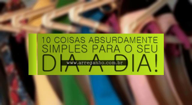 10 coisas absurdamente simples para seu dia a dia