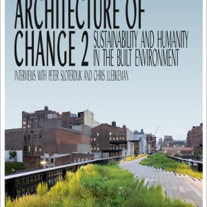 Architecture of Change 2: Sustainability and Humanity in the Built Environment (Kristin Feireiss)