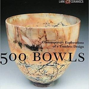 500 Bowls: Contemporary Explorations of a Timeless Design (Suzanne J.E. Tourtillott)