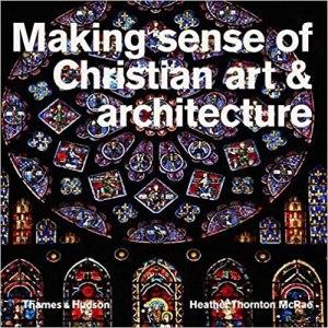 Making Sense of Christian Art and Architecture