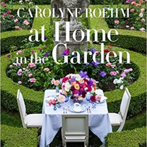 Carolyne Roehm: At Home In The Garden