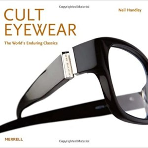Cult Eyewear: The World's Enduring Classics
