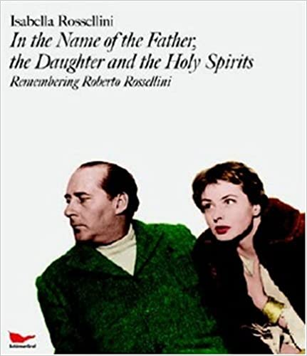 Isabella Rossellini: In the Name of Father, the Daughter and the Holy Spirits; Remembering Roberto Rossellini +DVD