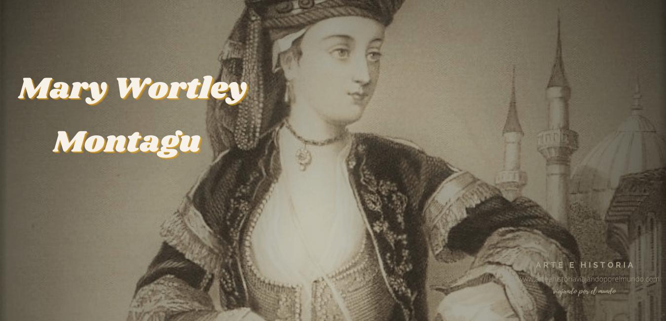 MARY WORTLEY MONTAGU-arteehistoriaviajandoporelmundo